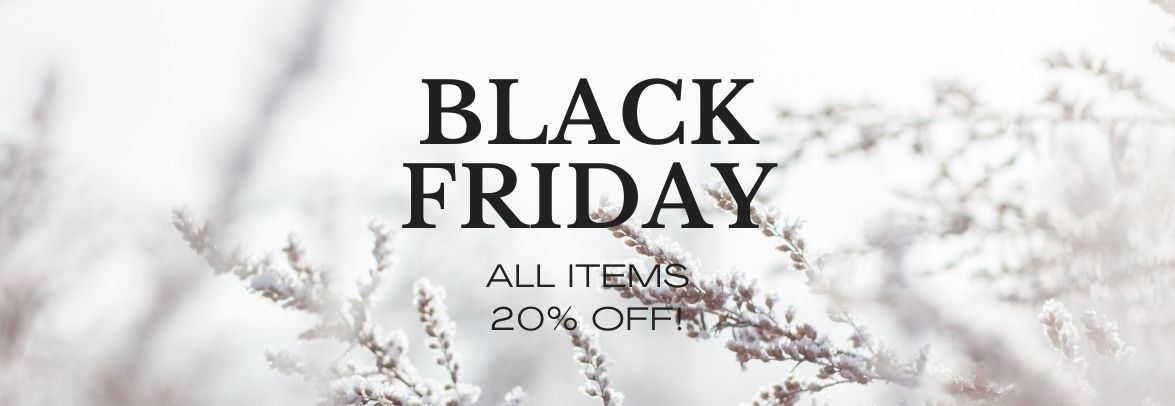 BLACK FRIDAY 20% OFF IN ALL ITEMS
